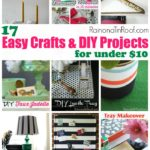17 Easy Crafts and DIY Projects for under $10 via RainonaTinRoof.com #crafts