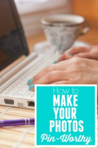 Create images that people will want to pin over and over again. How to make your photos Pin-Worthy