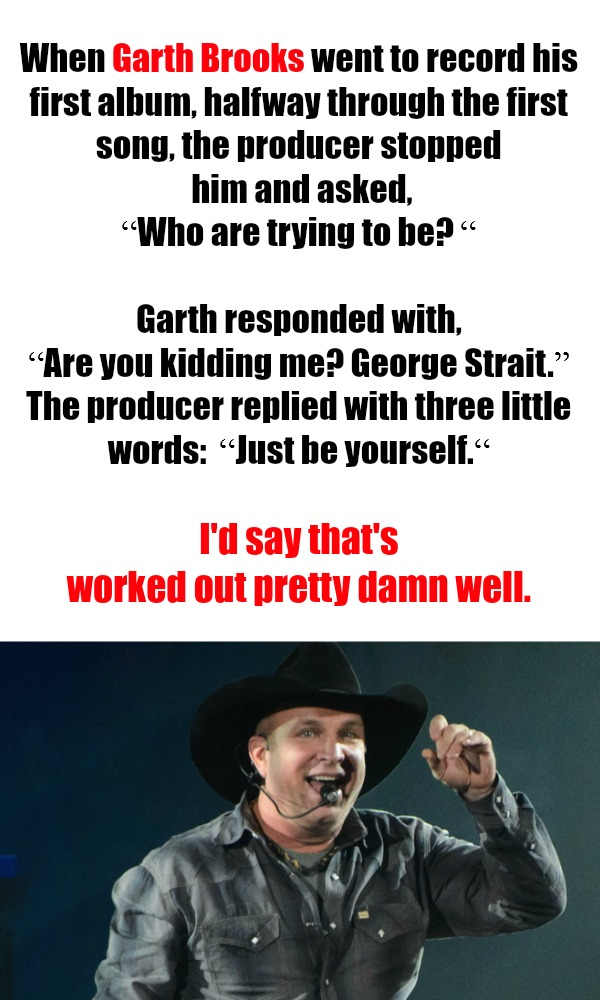 Just be yourself: Garth Brooks