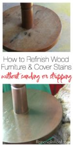 How to Refinish Wood Furniture and Cover Stains without Sanding - must read if you want to keep something stained, but don't want to strip and sand it!