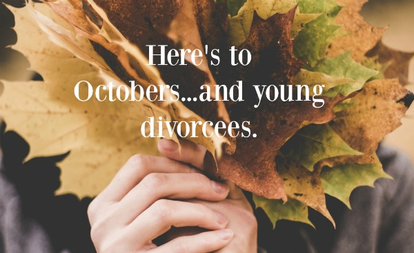 Here's to Octobers...and young divorcees.