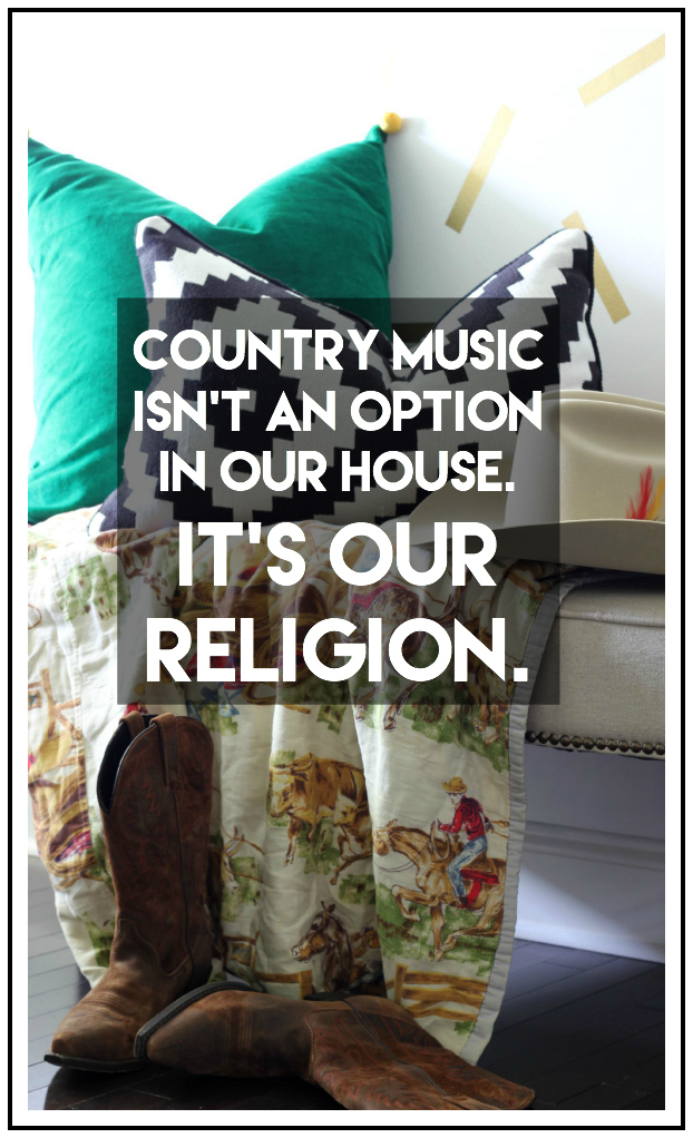 Country Music isn't an option in our house. It's our religion.