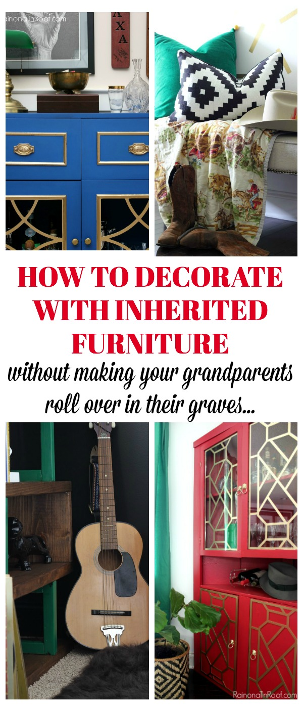 How to Decorate with Inherited Furniture Without Making Your Grandparents Roll Over In Their Graves - I'm giving you permission to make it your own!