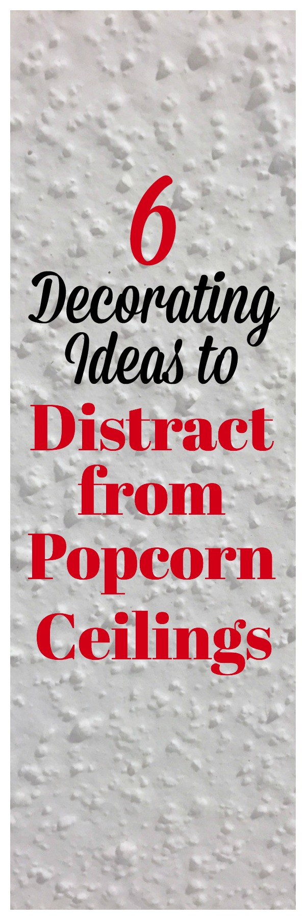 Decorating Ideas for How to Hide Popcorn Ceilings | Popcorn Ceiling Makeover | Popcorn Ceiling Cover | Popcorn Ceiling Ideas