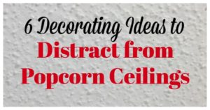 6 Decorating Ideas to Distract from Popcorn Ceilings