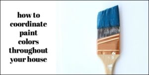 How to Coordinate Paint Colors Throughout Your House