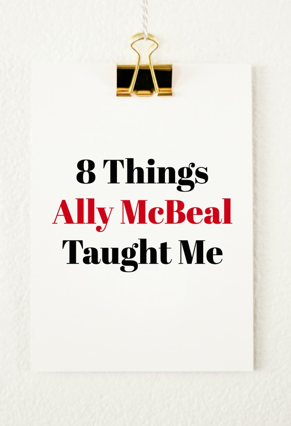 8 Things Ally McBeal Taught Me