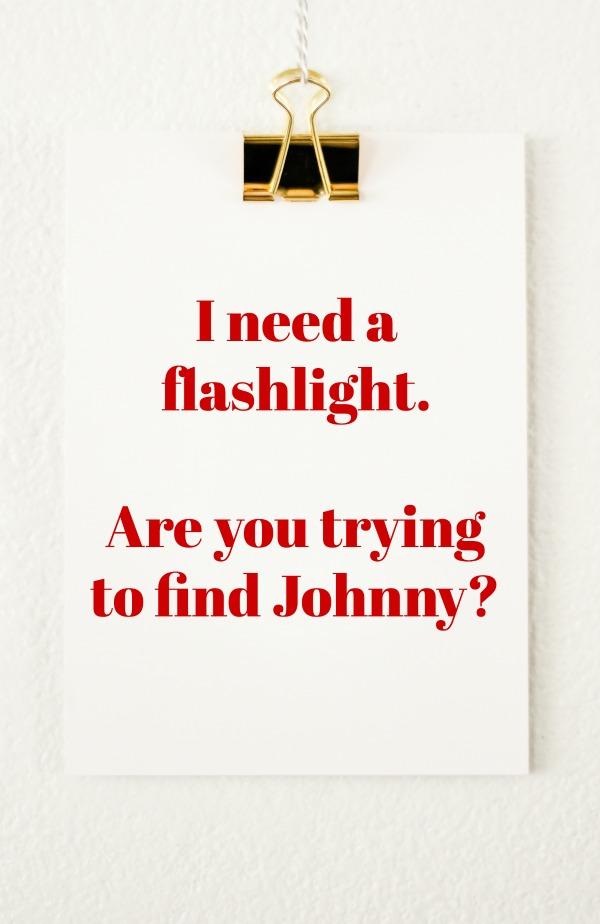 I need a flashlight.