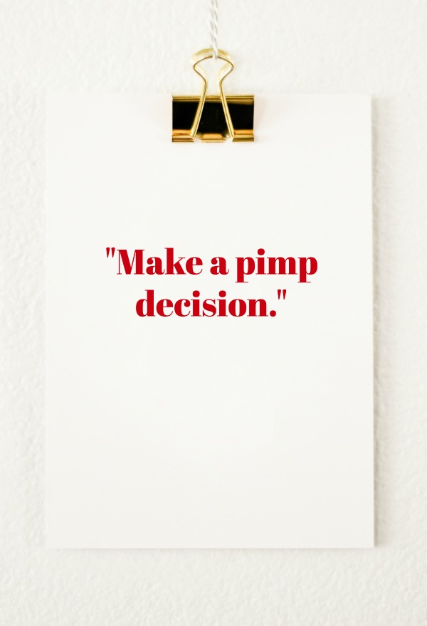 Quotes from Last Night: Make a pimp decision.