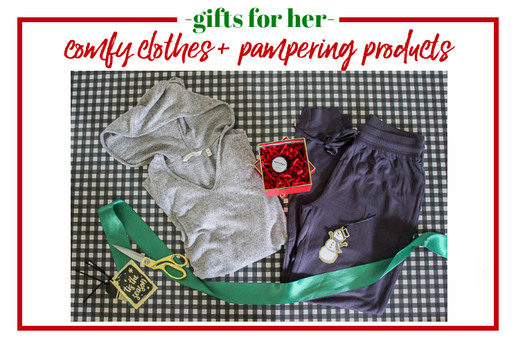 Gifts for Her - comfy clothes and pampering products