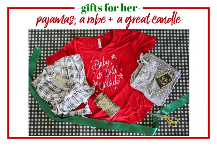 Gifts for Her - cozy pjs, a robe and a great candle.
