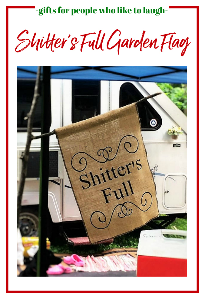 Gifts for People Who Like to Laugh - Shitter's Full Garden Flag