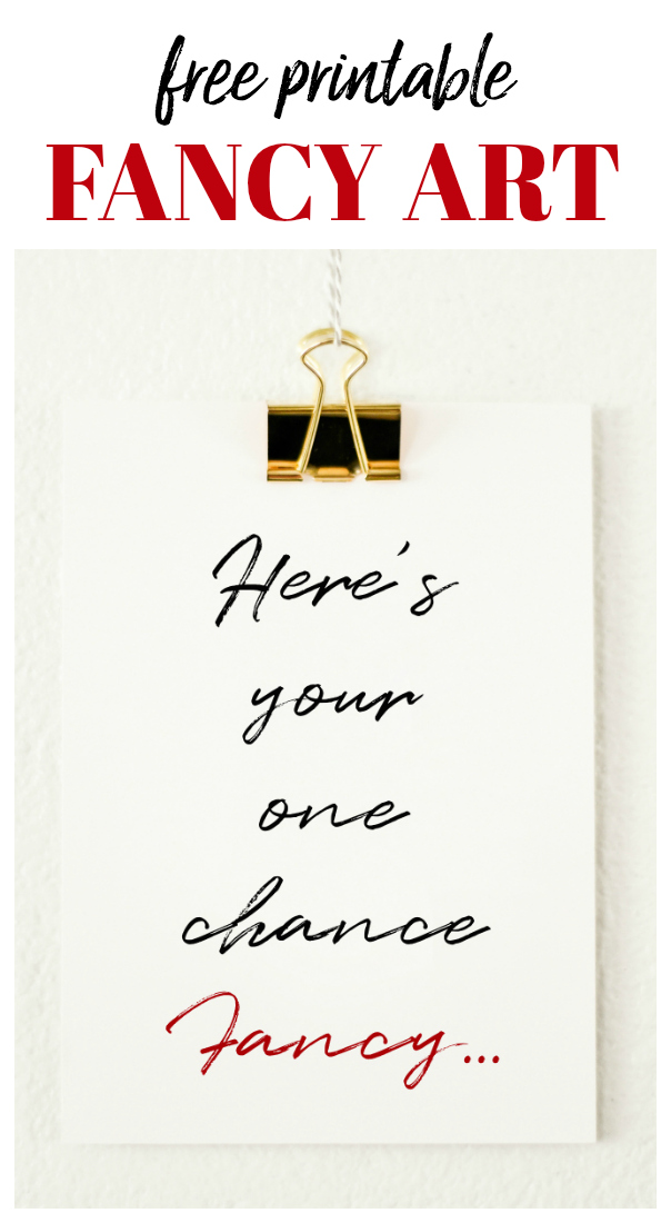 Here's Your One Chance Fancy Free Printable Art